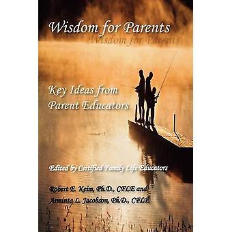 Wisdom for Parents Key Ideas from Parent Educators by Keim & Robert E.