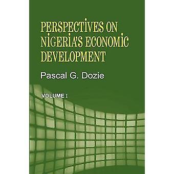 Perspectives on Nigerias Economic Development Volume I by Dozie & Pascal G.