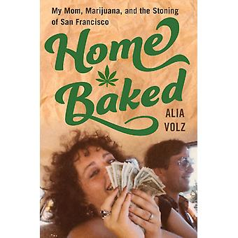 Home Baked  My Mom Marijuana and the Stoning of San Francisco by Alia Volz