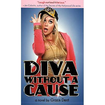 Diva without a Cause by Grace Dent - 9780316034821 Book