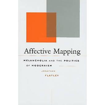 Affective Mapping - Melancholia and the Politics of Modernism by Jonat