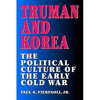 Truman and Korea - The Political Culture of the Early Cold War by Paul