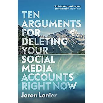 Ten Arguments For Deleting Your Social Media Accounts Right Now by Ja