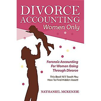 Divorce Accounting Women Only - Forensic Accounting for Women Going Th