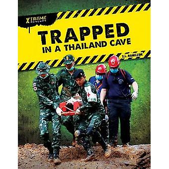 Xtreme Rescues - Trapped in a Thailand Cave by John Hamilton - 9781644