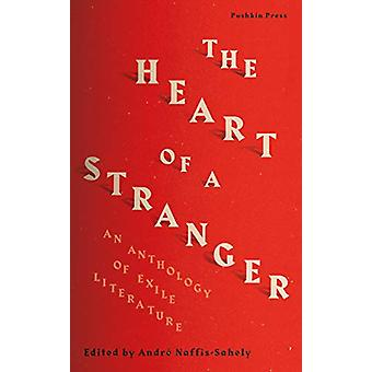 The Heart of a Stranger - An Anthology of Exile Literature by Various