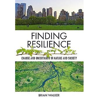 Finding Resilience - Change and Uncertainty in Nature and Society by P