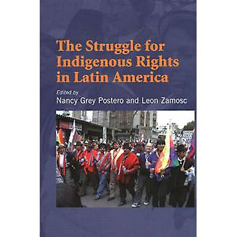 Struggle for Indigenous Rights in Latin America by Nancy Grey Postero