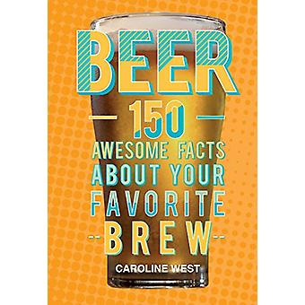 Beer - 150 Awesome Facts About Your Favorite Brew by Dog 'n' Bone - 97