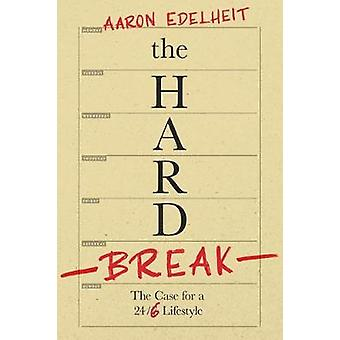 The Hard Break - The Case For The 24/6 Lifestyle by Aaron Edelheit - 9
