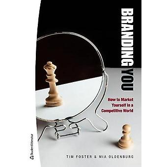 Branding You - How to Market Yourself in a Competitive World by Tim Fo