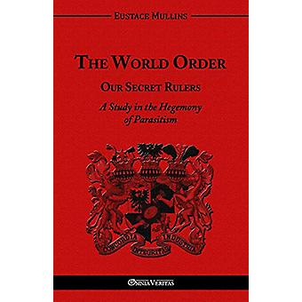 The World Order - Our Secret Rulers by Eustace Clarence Mullins - 978