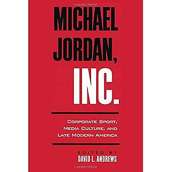 Michael Jordan Inc.: Corporate Sport, Media Culture, and Late Modern America (Suny series on sport, culture, & social relations (paper))