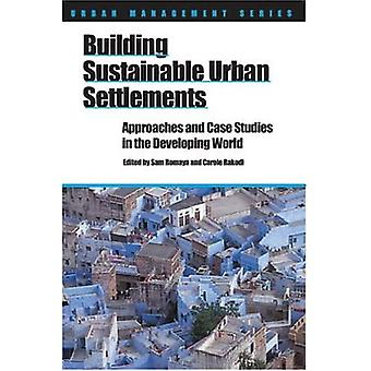 Building Sustainable Urban Settlements: Approaches and Case Studies in the Developing World