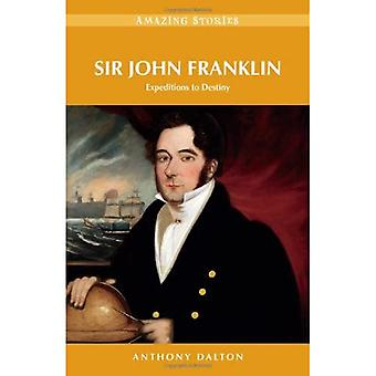 Sir John Franklin: Expeditions to Destiny (Amazing Stories)
