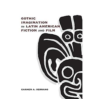 Gothic Imagination in Latin American Fiction and Film by Carmen A. Se