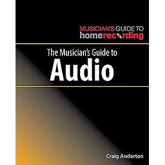 The Musician's Guide to Audio by Craig Anderton - 9781540026927 Book