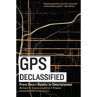 GPS Declassified - From Smart Bombs to Smartphones by Richard D. Easto