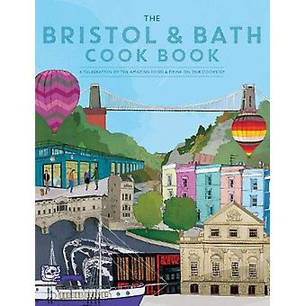 The Bristol and Bath Cook Book - A celebration of the amazing food and