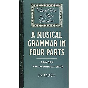 A Musical Grammar in Four Parts (1806; 3rd ed. 1817) (Classic Texts in Music Education)