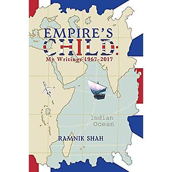 Empire's Child - My Writings 1967 2017 by Ramnik Shah - 9781528926959
