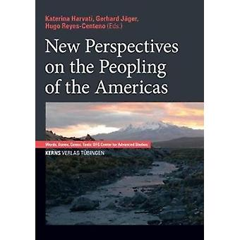 New Perspectives on the Peopling of the Americas by Edited by Katerina Harvati & Edited by Gerhard J ger & Edited by Hugo Reyes Centeno