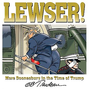 LEWSER  More Doonesbury in the Time of Trump by G B Trudeau