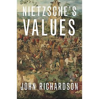 Nietzsches Values by Richardson & John Professor of Philosophy & Professor of Philosophy & New York University