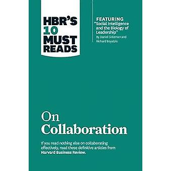 """HBR's 10 Must Reads on Collaboration (with featured article """"Social Intelligence and the Biology of Leadership"""" by Daniel Goleman and Richard Boyatzis)"""