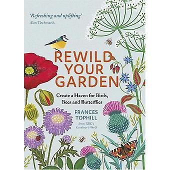 Rewild Your Garden Create a Haven for Birds Bees and Butterflies