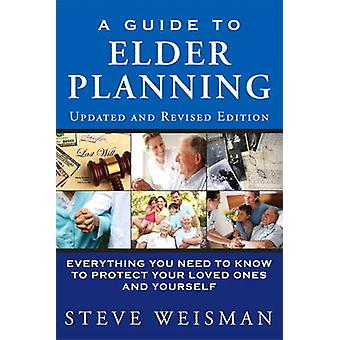 A Guide to Elder Planning - Everything You Need to Know to Protect You