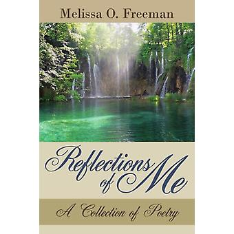 Reflections of Me - A Collection of Poetry by Melissa O. Freeman - 978