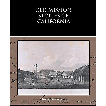 Old Mission Stories of California by Charles Franklin Carter - 978143