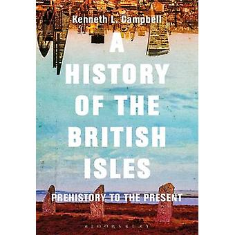 A History of the British Isles - Prehistory to the Present by Kenneth