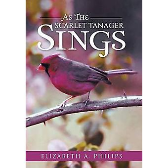 As the Scarlet Tanager Sings by Elizabeth a Philips - 9781491803141 B