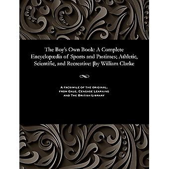 The Boy's Own Book - A Complete Encyclop�dia of Sports and Pastim