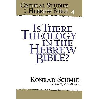 Is There Theology in the Hebrew Bible? by Peter Altmann - 97815750635