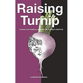 Raising Turnip - Candid and comical memoirs of a single adopter by Flo