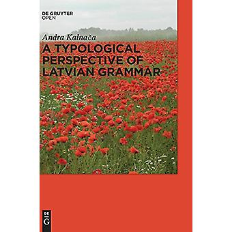 A Typological Perspective on Latvian Grammar by Andra Kalnaca - 97831