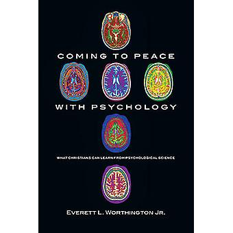 Coming to Peace with Psychology by Everett L. Worthington Jr.