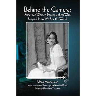 Behind the Camera American Women Photographers Who Shaped How We See the World