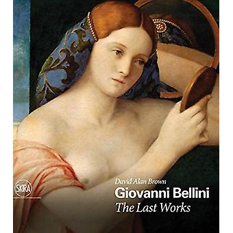 Giovanni Bellini The Last Works by David Alan Brown