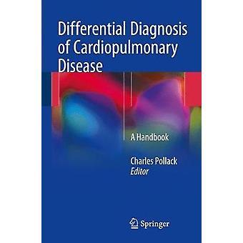 Differential Diagnosis of Cardiopulmonary Disease von Herausgegeben von Charles V Pollack Jr