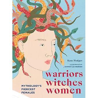 Warriors Witches Women Mythology's Fiercest Females