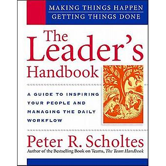 The Leaders Handbook Making Things Happen Getting Things Done par Peter R Scholtes