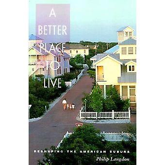 Un lugar mejor para vivir - remodelando el b suburbio americano (nueva edición)