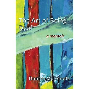 The Art of Being Deaf - A Memoir by Donna McDonald - 9781563685972 Book