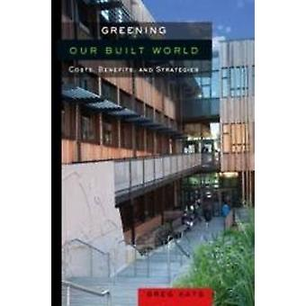 Costs and Benefits of Greening the Built World by Gregory Kats - 9781