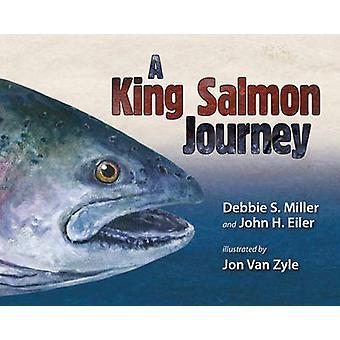 A King Salmon Journey by Debbie S. Miller - John H. Eiler - Jon Van Z