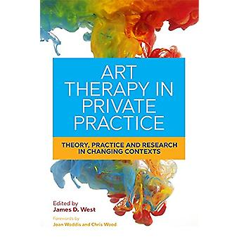 Art Therapy in Private Practice - Theory - Practice and Research in Ch